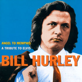 Bill Hurley - Angel To Memphis A Tribute To Elvis